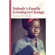 Nobody's Family Is Going to Change by Fitzhugh, Louise, 9781939601490
