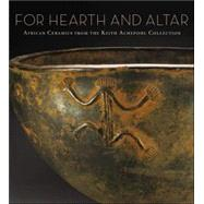 For Hearth and Altar : African Ceramics from the Keith Achepohl Collection by Kathleen Bickford Berzock, 9780300111491