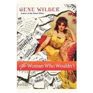 The Woman Who Wouldn't A Novel by Wilder, Gene, 9780312541491