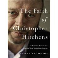 The Faith of Christopher Hitchens by Taunton, Larry Alex, 9780718091491