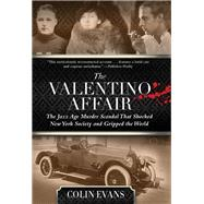 The Valentino Affair The Jazz Age Murder Scandal that Shocked New York Society and Gripped the World by Evans, Colin, 9780762791491