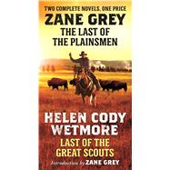 The Last of the Plainsmen and Last of the Great Scouts by Grey, Zane; Wetmore, Helen Cody, 9780765381491