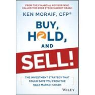 Buy, Hold, and Sell!: The Investment Strategy That Could Save You from the Next Market Crash by Moraif, Ken, 9781118951491