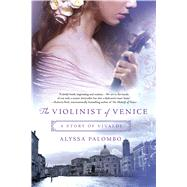 The Violinist of Venice A Story of Vivaldi by Palombo, Alyssa, 9781250071491