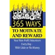 365 Ideas for Recruiting, Retaining, Motivating, and Rewarding Your Volunteers: A Complete Guide for Nonprofit Organizations by Fader, Sunny, 9781601381491