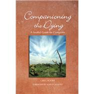 Companioning the Dying : A Soulful Guide for Counselors and Caregivers by Unknown, 9781617221491