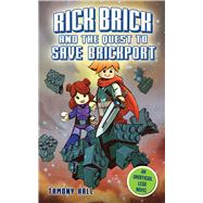 The Rick Brick and the Quest to Save Brickport: An Unofficial Lego Novel by Hall, Tamony, 9781634501491