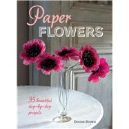 Paper Flowers: 35 Beautiful Step-by-step Projects by Brown, Denise, 9781782491491