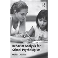 Behavior Analysis for School Psychologists by Axelrod; Michael I., 9781138121492