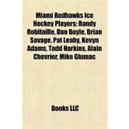 Miami Redhawks Ice Hockey Players : Randy Robitaille, Dan Boyle, Brian Savage, Pat Leahy, Kevyn Adams, Todd Harkins, Alain Chevrier, Mike Glumac by , 9781155711492