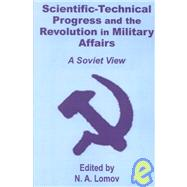 Scientific-Technical Progress and the Revolution in Military Affairs: (A Soviet View) by Lomov, N. A., 9781410201492