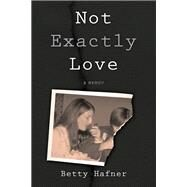 Not Exactly Love by Hafner, Betty, 9781631521492