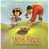 Wild Eggs by Napayok-short, Suzie; Wright, Jonathan, 9781772271492