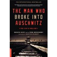 The Man Who Broke into Auschwitz by Avey, Denis; Broomby, Rob (CON), 9780306821493
