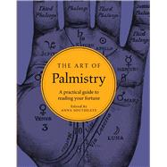 The Art of Palmistry A practical guide to reading your fortune by Southgate, Anna, 9781454921493