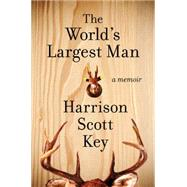 The World's Largest Man by Key, Harrison Scott, 9780062351494