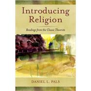 Introducing Religion Readings from the Classic Theorists by Pals, Daniel L., 9780195181494