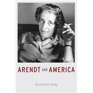 Arendt and America by King, Richard H., 9780226311494