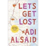 Let's Get Lost by Alsaid, Adi, 9780373211494
