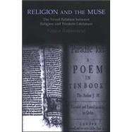 Religion and the Muse : The Vexed Relation Between Religion and Western Literature by Rubinstein, Ernest, 9780791471494