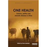 One Health: Science, politics and zoonotic disease in Africa by Bardosh; Kevin, 9781138961494
