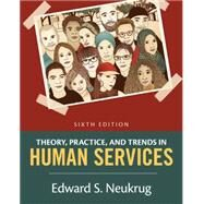 Theory, Practice, and Trends in Human Services An Introduction by Neukrug, Edward S., 9781305271494
