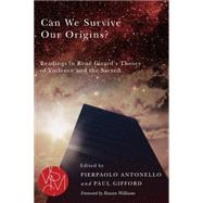 Can We Survive Our Origins?: Readings in René Girard's Theory of Violence and the Sacred by Antonello, Pierpaolo; Gifford, Paul, 9781611861495