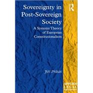 Sovereignty in Post-Sovereign Society: A Systems Theory of European Constitutionalism by Pribßn,Jirf, 9781138701496