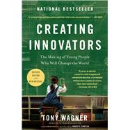Creating Innovators : The Making of Young People Who Will Change the World by Wagner, Tony, 9781451611496