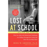 Lost at School Why Our Kids with Behavioral Challenges are Falling Through the Cracks and How We Can Help Them by Greene, Ross W., 9781501101496