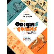 The Origins of Comics: From William Hogarth to Winsor Mccay by Smolderen, Thierry; Beaty, Bart; Nguyen, Nick, 9781617031496