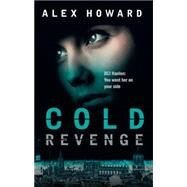Cold Revenge by Howard, Alex, 9781784971496
