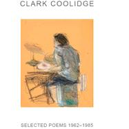 Selected Poems 1962-1985 by Coolidge, Clark; Fagin, Larry; Berkson, Bill, 9781581771497