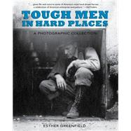 Tough Men in Hard Places: A Photographic Collection: From the Western Colorado Power Company Collection, Center of Southwest Studies, Durango, Colorado by Greenfield, Esther; Harrison, Jay T., Ph.D., 9781941821497
