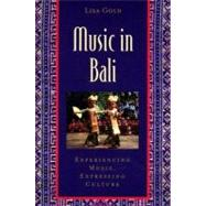 Music in Bali Experiencing Music, Expressing Culture Includes CD by Gold, Lisa, 9780195141498