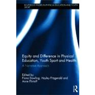 Equity and Difference in Physical Education, Youth Sport and Health: A Narrative Approach by Kirk; David, 9780415601498