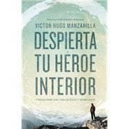 Despierta tu héroe interior by Manzanilla, Victor Hugo, 9780718021498