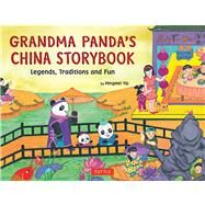 Grandma Panda's China Storybook : Legends, Traditions, and Fun by Yip, Mingmei, 9780804841498