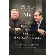 Nino and Me My Unusual Friendship with Justice Antonin Scalia by Garner, Bryan A., 9781501181498