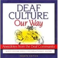 Deaf Culture Our Way : Anecdotes from the Deaf Community by Holcomb, 9781581211498