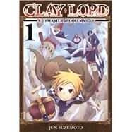 Clay Lord: Master of Golems Vol. 1 by Suzumoto, Jun, 9781626921498