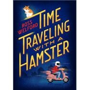 Time Traveling with a Hamster by WELFORD, ROSS, 9780399551499