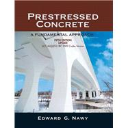 Prestressed Concrete Fifth Edition Upgrade ACI, AASHTO, IBC 2009 Codes Version by Nawy, Edward G., 9780136081500