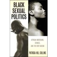 Black Sexual Politics : African Americans, Gender, and the New Racism by Hill-Collins; Patricia, 9780415951500