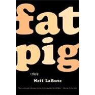 Fat Pig A Play by LaBute, Neil, 9780571211500