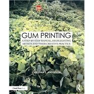 Gum Printing: A Step-by-Step Manual, Highlighting Artists and Their Creative Practice by Anderson; Christina Z., 9781138101500