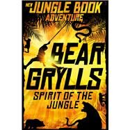 Spirit of the Jungle by Grylls, Bear, 9781250111500