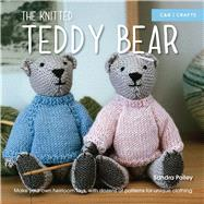 The Knitted Teddy Bear Make Your Own Heirloom Toys, with Dozens of Patterns for Unique Clothing by Polley, Sandra, 9781910231500