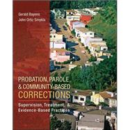Probation, Parole, and Community-Based Corrections: Supervision, Treatment, and Evidence-Based Practices by Bayens, Gary; Smykla, John, 9780078111501