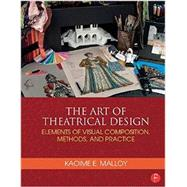 The Art of Theatrical Design: Elements of Visual Composition, Methods, and Practice by Malloy; Kaoime, 9781138021501